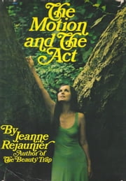 The Motion and The Act ebook by Jeanne Rejaunier