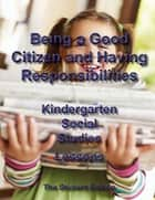 Being a Good Citizen and Having Responsibilities - Student Edition ebook by Susan Lattea