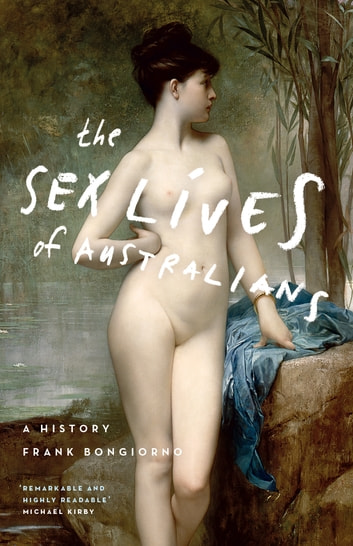 The Sex Lives of Australians - A History ebook by Frank Bongiorno