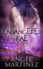 Endangered Fae: A Box Set ebook by Angel Martinez