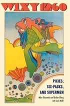 WIXY 1260 - Pixies, Six-packs, and Supermen ebook by Richard Berg, Mike Olszewski, Carlo Wolff