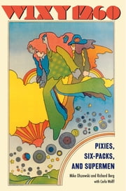 Wixy 1260: Pixies, Six-packs, and Supermen ebook by Richard Berg,Carlo Wolff