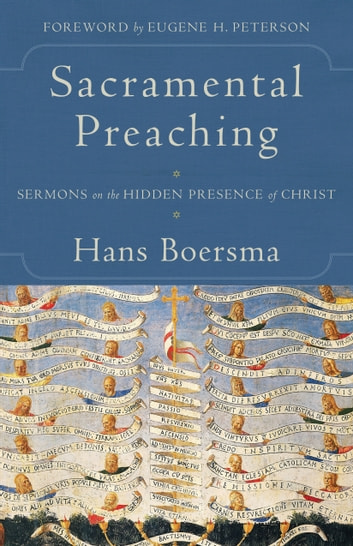 Sacramental Preaching - Sermons on the Hidden Presence of Christ ebook by Hans Boersma