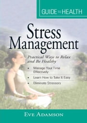 "Your Guide to Health: Stress Management: ""Practical Ways to Relax and Be Healthy"" ebook by Eve Adamson"