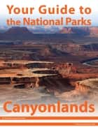 Your Guide to Canyonlands National Park ebook by Michael Joseph Oswald