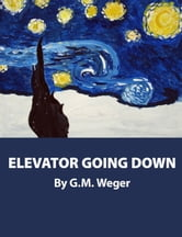 Elevator Going Down ebook by GM Weger