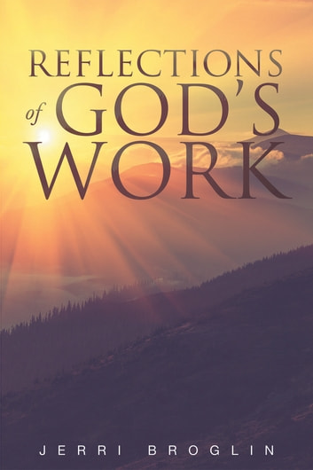 Reflections Of God's Work ebook by Jerri Broglin