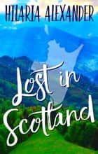 Lost in Scotland ebook by Hilaria Alexander
