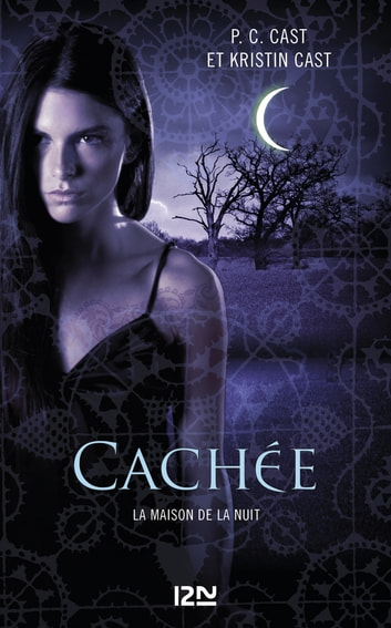 La Maison de la Nuit - tome 10 - Cachée ebook by Kristin CAST,PC CAST
