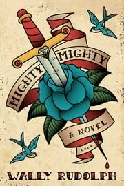 Mighty, Mighty - A Novel ebook by Wally Rudolph