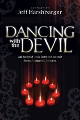 Dancing With the Devil - An Honest Look Into the Occult from Former Followers ebook by Jeff Harshbarger