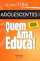 Adolescentes: Quem ama, educa! ebook by Içami Tiba