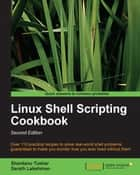 Linux Shell Scripting Cookbook, Second Edition ebook by Shantanu Tushar, Sarath Lakshman