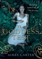The Goddess Test (The Goddess Series, Book 1) ebook by Aimée Carter