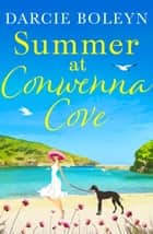 Summer at Conwenna Cove - A heart-warming, feel-good holiday romance set in Cornwall ebook by