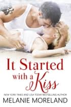 It Started with a Kiss ebook by Melanie Moreland