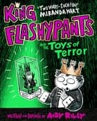 King Flashypants and the Toys of Terror - Book 3 ebook by Andy Riley