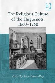 The Religious Culture of the Huguenots, 1660-1750 ebook by Dr Anne Dunan-Page