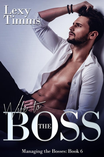 Wife to the Boss - Managing the Bosses Series, #6 ebook by Lexy Timms