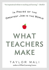 What Teachers Make - In Praise of the Greatest Job in the World ebook by Taylor Mali