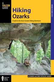 Hiking Ozarks - A Guide to the Area's Greatest Hiking Adventures ebook by Jd Tanner,Emily Ressler-Tanner