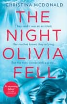 The Night Olivia Fell: A brilliant and gripping psychological thriller for fans of THE RUMOUR ebook by Christina McDonald