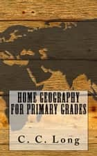 Home Geography for the Primary Grades - Illustrated with Study Questions ebook by