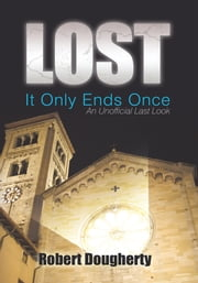 Lost: It Only Ends Once - An Unofficial Last Look ebook by Robert Dougherty