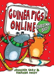 Guinea Pigs Online: Christmas Quest ebook by Amanda Swift,Jennifer Gray,Sarah Horne