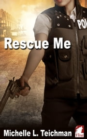 Rescue Me ebook by Michelle L. Teichman