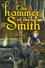 The Hammer of the Smith ebook by J.T. Sibley