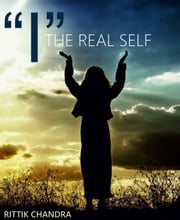 "I"" - The Real Self ebook by Rittik Chandra"