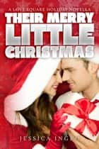 Their Merry Little Christmas - Love Square, #3 ebook by Jessica Ingro