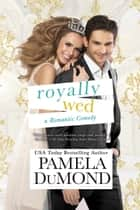 Royally Wed ebook by Pamela DuMond