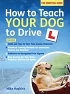 How to Teach your Dog to Drive ebook by Mike Haskins
