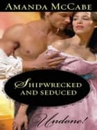 Shipwrecked and Seduced ebook by Amanda McCabe