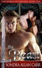 The Beast - The World of Pangaea, Book One ebook by Sondra Allan Carr