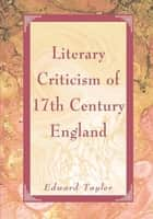 Literary Criticism of 17th Century England ebook by Edward Tayler