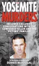 The Yosemite Murders ebook by Dennis McDougal