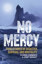 No Mercy - True Stories of Disaster, Survival and Brutality ebook by Eleanor Learmonth, Jenny Tabakoff