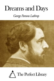 Dreams and Days ebook by George Parsons Lathrop