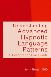 Understanding Advanced Hypnotic Language Patterns - A comprehensive guide ebook by John Burton