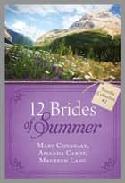 The 12 Brides of Summer - Novella Collection #2 ebook by Mary Connealy,Amanda Cabot,Maureen Lang