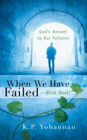 When We Have Failed-What Next? ebook by K.P. Yohannan