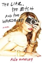 The Liar, the Bitch and the Wardrobe ebook by Allie Kingsley