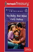No Baby but Mine ebook by Carly Bishop