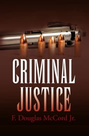 """CRIMINAL JUSTICE"" ebook by F. Douglas McCord Jr."