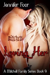 Loving Her (Mitchell Family bk9) - Mitchell Family Series Book7 ebook by Jennifer Foor