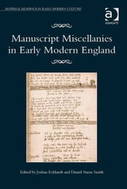 Manuscript Miscellanies in Early Modern England ebook by Dr Daniel Starza Smith,Professor Joshua Eckhardt,Professor James Daybell,Dr Adam Smyth