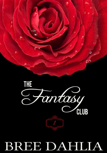 The Fantasy Club #1 - Erotic Confessions, #1 ebook by Bree Dahlia